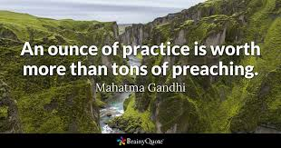 Gandhi Quotes Custom An Ounce Of Practice Is Worth More Than Tons Of Preaching Mahatma
