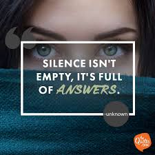 Silence Isnt Empty Its Full Of Answers Unknown Quotes