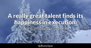 Goethe Quotes Mesmerizing A Really Great Talent Finds Its Happiness In Execution Johann