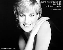Princess Diana Quotes Impressive There Were Three Of Us I Do Not Like Crowds StatusMind