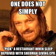 "One does not simply ""Pick"" a restaurant when sleep deprived with ... via Relatably.com"