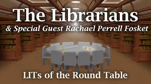 the librarians special guest rachael perrell fosket lits of the round table