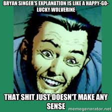 Bryan singer's explanation is like a happy-go-lucky wolverine that ... via Relatably.com