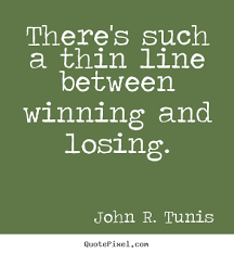 Quotes About Winning 85 Awesome John R Tunis Picture Quote There's Such A Thin Line Between