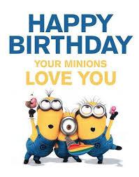 Happy Birthday Your Minions Love You Birthday Happy Birthday Minion