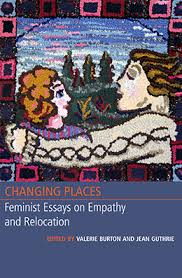 publications changing places feminist essays on empathy  changing places feminist essays on empathy and relocation edited by valerie burton and jean guthrie