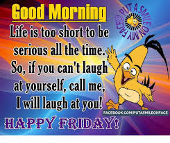 dank facebook and friday good morning life is too short to be serious