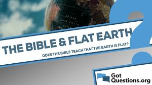 Does The Bible Teach That The Earth Is Flat