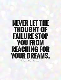 In Your Dreams Quotes Best Of Never Let The Thought Of Failure Stop You From Reaching For Your