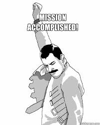Mission Accomplished! - Misc - quickmeme via Relatably.com
