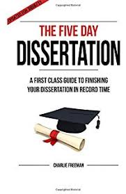 The Five Day Dissertation  A First Class Guide To Finishing Your Dissertation In Record Time Amazon UK