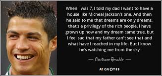 Dreams Of My Father Quotes Best of Cristiano Ronaldo Quote When I Was 24 I Told My Dad I