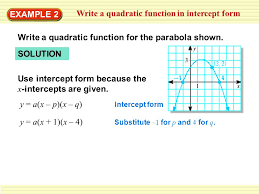 example 2 write a quadratic function in intercept form write a quadratic function for the parabola