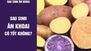 Sau khi sinh nên ăn khoai lang, khoai sọ, khoai tây hay khoai môn?