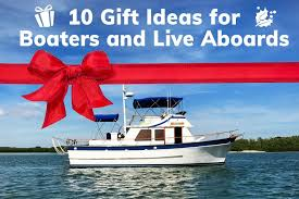 gift ideas for boaters and live aboards boating gifts living aboard gifts