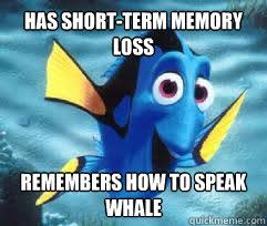has short-term memory loss remembers how to speak whale - good ... via Relatably.com