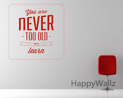 you are never too old to learn motivational quote wall sticker diy decorative inspirational quotes office amazing wall quotes office