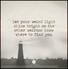 Let Your Weird Light Shine Tribe Quotes Words Finding