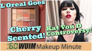 l oreal s new cherry scented makeup line kat von d video tutorial controversy