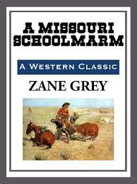 A <b>Missouri</b> Schoolmarm eBook by <b>Zane Grey</b> - 9781609773830 ...