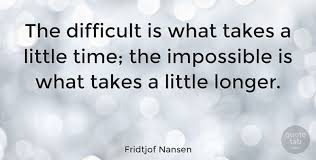 Fridtjof Nansen Quotes Adorable Fridtjof Nansen The Difficult Is What Takes A Little Time The