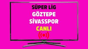 Göztepe Sivasspor Bein Sports 4 şifresiz canlı maç izle 25 Temmuz 2020 -  Tv100 Spor