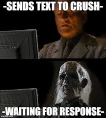 Waiting for your crush to text back are the most agonizing moments ... via Relatably.com