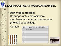 Alat musik ini mempunyai banyak sekali jenisnya, pada alat musik terlihat bahwa ada alat musik yang bisa mengeluarkan nada seperti piano, gitar, harmonika, seruling dan lain lain. Ansambel Musik By Sabina Arlien Ppt Download