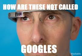 I want some Googles please | Google Glass | Know Your Meme via Relatably.com