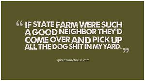 State Farm Life Quote Delectable State Farm Life Quote Good Neighbor Quotes And Sayings Quotesgram