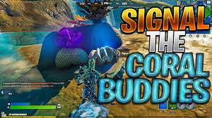 SIGNAL THE CORAL BUDDIES (Fortnite ...