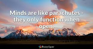 Open Minded Quotes 61 Best Minds Are Like Parachutes They Only Function When Open Thomas
