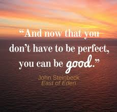 Good Morning Quotes Goodreads Best of And Now That You Don't Have To Be Perfect You Can Be Good John