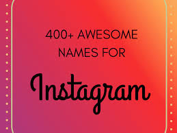 400 cool and cute insram names that