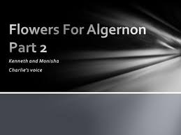 "flowers for algernon"" ppt  kenneth and monisha charlie s voice charlie s attitude and emotion of his writing is vibrant and"