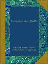 Evangeline: Opera Bouffe: Rice, Edward Everett, John Cheever Goodwin, .:  Books - Amazon.ca