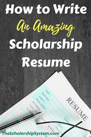 Scholarship Resume Classy How To Write An Amazing Scholarship Resume The Scholarship System