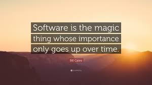 """Software Quote Bill Gates Quote """"Software Is The Magic Thing Whose Importance Only 18"""