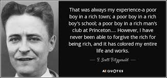 F Scott Fitzgerald Quote That Was Always My Experiencea Poor Boy Unique Poor Boy Quotes