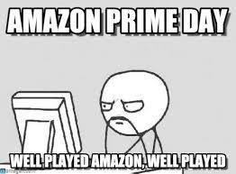 amazon prime day meme. Exellent Amazon Computer Guy  Amazon Prime Day Well Played Amazon  By  Bomberjedi Intended Day Meme