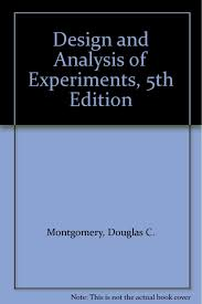 Montgomery Dc Design And Analysis Of Experiments Design And Analysis Of Experiments 5th Edition Douglas C