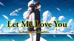 I think i love you amv ~anime mix!~ 05:20. Let Me Love You Amv Ft Romantic Anime Mix Youtube