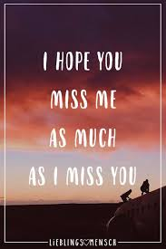 I Hope You Miss Me As Much As I Miss You Deins Lebensweisheiten
