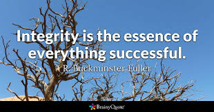 Quotes About Integrity Beauteous Integrity Is The Essence Of Everything Successful R Buckminster