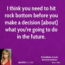 Rock Bottom Quotes Unique Courtney Love Quotes QuoteHD