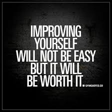 Quotes On Improving Yourself Best Of Improving Yourself Will Not Be Easy But It Will Be Worth It Gym