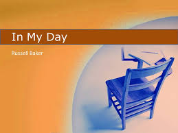 in my day russell baker ppt video online  1 in my day russell baker