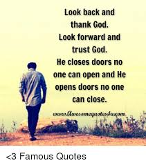 Look Back And Thank God Look Forward And Trust God He Closes Doors New Famous Quotes About God