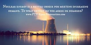 pte writing essay task nuclear energy is a better choice for  nuclear energy is a better choice for meeting increasing demand
