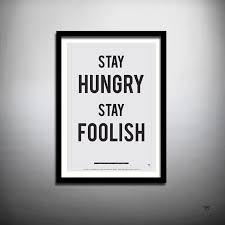motivational prints for office. stay hungry foolish 26 donu0027t we all need a little motivation from steve jobs in our office think so motivational prints for